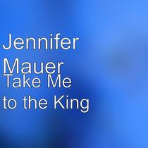 Take Me To The King by Jennifer Mauer