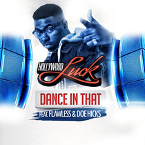 Dance In That (feat. Flawless & Doe Hicks) by Hollywood Luck