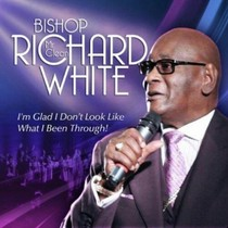 I'm Glad I Don't Look Like What I've Been Through by Bishop Richard White