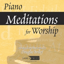 Piano Meditations for Worship by Douglas Briley