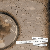 Till The Whole World Knows - Pre Release by Ben Woodward