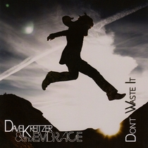 Don't Waste It by Dave Kreitzer & the Embrace