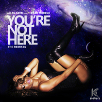 You're Not Here (feat. Leilah Moreno) [The Remixes] by Allan Natal