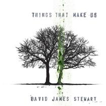 Things That Make Us by David James Stewart