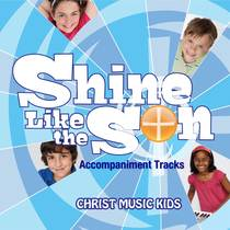 Shine Like The Son (Accompaniment Tracks) by Christ Music Kids