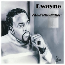 All For Christ by Dwayne