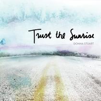 Trust The Sunrise by Donna Stuart