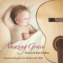 Amazing Grace - Instrumental Guitar For Mother And Child by Francis and Ron DuBois