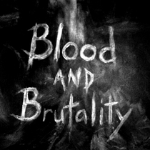The Blood and the Brutality by Blood and Brutality