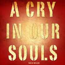 A Cry in Our Souls by Caleb Miller