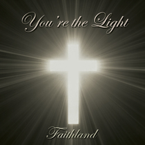 You're the Light by Faithland