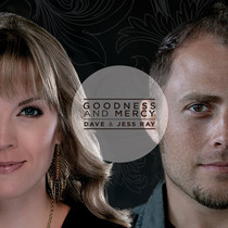 Goodness and Mercy by Dave and Jess Ray