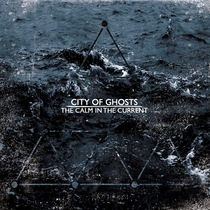 The Calm in the Current (Bonus Edition) by City of Ghosts