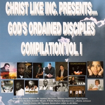 Christ Like Inc. Presents:  GOD'S Ordained Disciples Compilation Vol. I by Christ Like Inc.