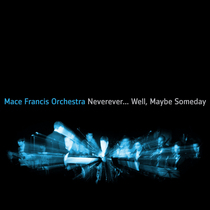 Neverever... Well, Maybe Someday by Mace Francis Orchestra