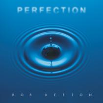 Perfection by Bob Keeton