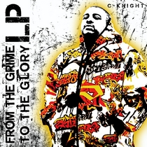 From The Grime To The Glory by C-Knight