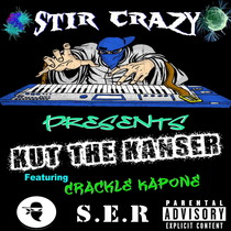 Kut The KanSER (feat. Crackle Kapone) by Stir Crazy
