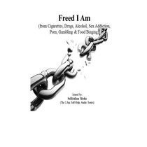 Freed I Am (From Cigarettes, Drugs, Alcohol, Sex Addiction, Porn, Gambling & Food Binging) by LeTicia Lee
