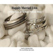 Happily Married I Am (Affirmations to Restore Marital Bliss) by LeTicia Lee