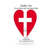 Healthy I Am (Powerful Words That Create Healing Within) by LeTicia Lee