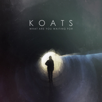 What Are You Waiting For by KOATS