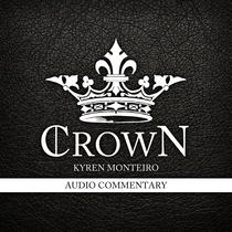 Crown (Audio Commentary) by Kyren Monteiro