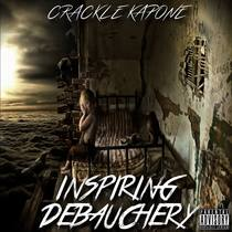 Inspiring Debauchery by Crackle Kapone