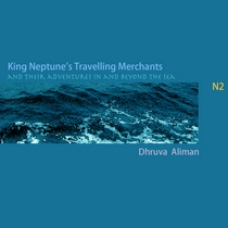 King Neptune's Travelling Merchants and their Adventures in and Beyond the Sea by Dhruva Aliman