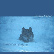 The Wolf and the River by Dhruva Aliman
