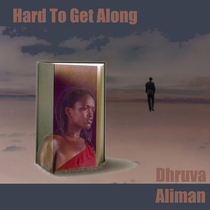Hard To Get Along by Dhruva Aliman