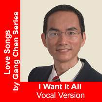 I Want It All (Vocal Version) by Gang Chen