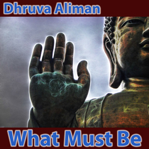 What Must Be by Dhruva Aliman