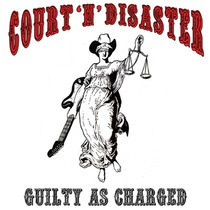 Guilty as Charged by Court 'n' Disaster