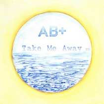 Take Me Away by AB+Positive