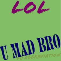 U Mad Bro by Dj Abbreviation