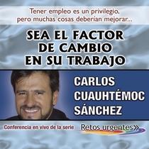 Sea el factor de cambio en su trabajo (En Vivo) by Carlos Cuauhtémoc Sánchez