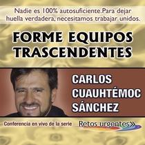 Forme equipos trascendentes (En Vivo) by Carlos Cuauhtémoc Sánchez