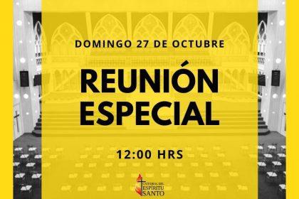 Reunión Especial - Domingo 27 de Octubre 12:00 hrs.