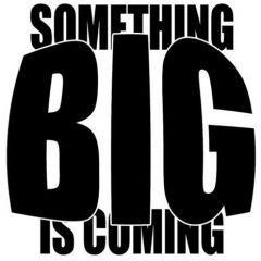 Something BIGGER is Here.