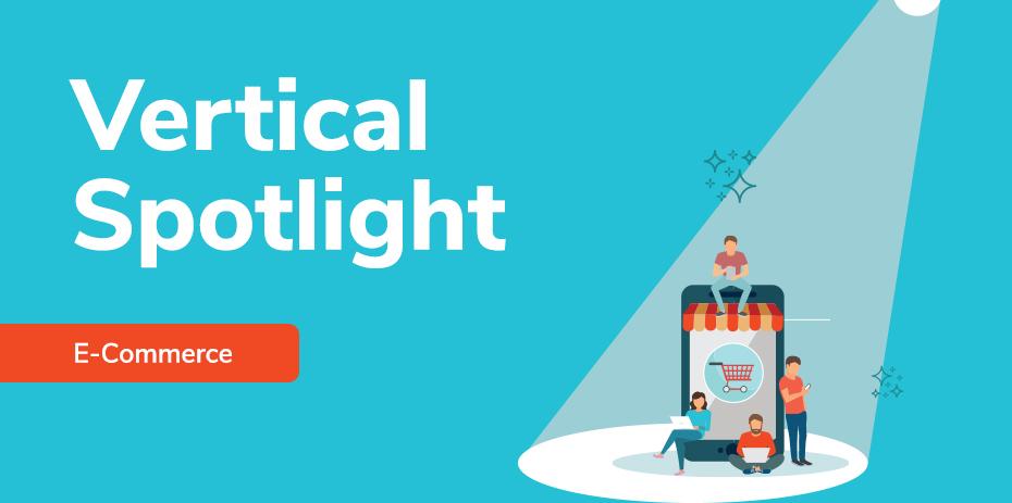 E-Commerce Vertical Spotlight