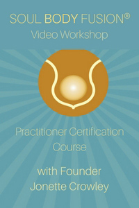 Soul Body Fusion® DVD Practitioner Certification Course