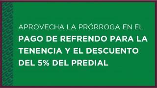 Aprovecha la prórroga en el pago de refrendo para la tenencia y el descuento del 5% del predial