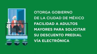 OTORGA GOBIERNO DE LA CIUDAD DE MÉXICO FACILIDAD A ADULTOS MAYORES PARA SOLICITAR SU DESCUENTO PREDIAL VÍA ELECTRÓNICA