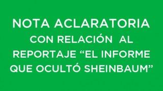 """NOTA ACLARATORIA CON RELACIÓN AL REPORTAJE """"EL INFORME QUE OCULTÓ SHEINBAUM"""" Y NOTA RELACIONADA"""