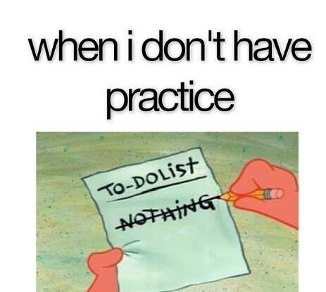 When I don't have practice