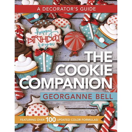 The Cookie Companion a Decorator's Guide by Georganne Bell