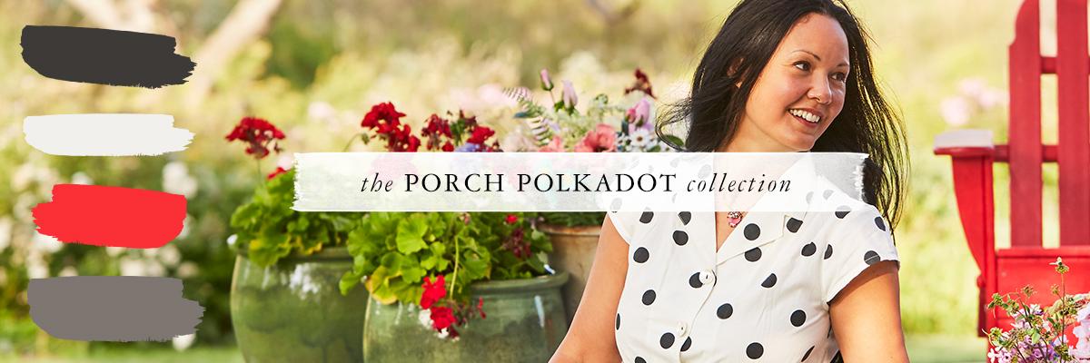 The Porch Polka Dot Collection