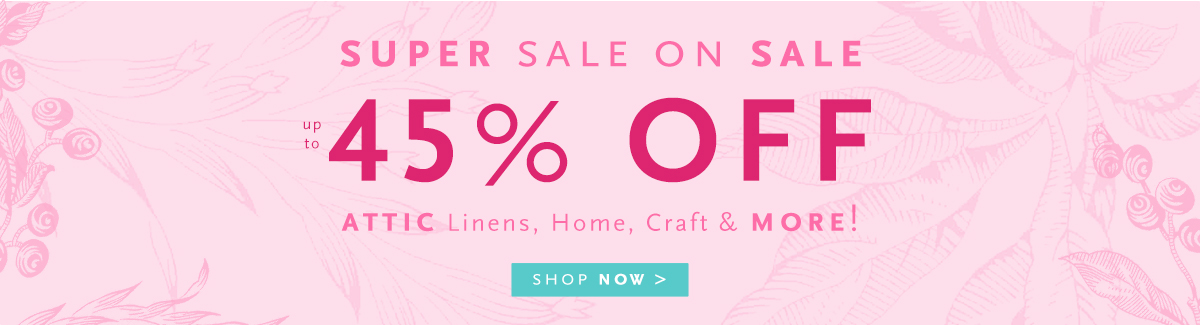 Additional 45% Off Select Linens, Craft & Home Attic.
