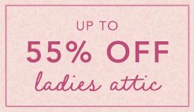 Shop up to 55% Ladies Attic